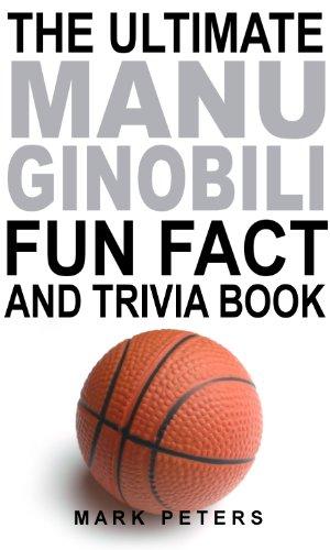The Ultimate Manu Ginobili Fun Fact And Trivia Book (English Edition) Manu Ginobili Nba