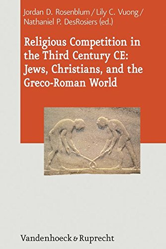 Religious Competition in the Third Century CE: Jews, Christians, and the Greco-Roman World (Journal of Ancient Judaism. Supplements, Bd. 15) (Journal of Ancient Judaism. Supplements (JAJ.S), Band 15)