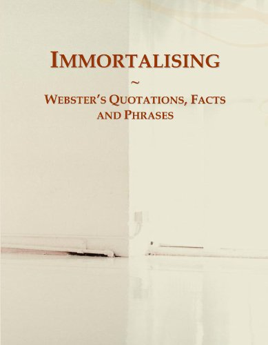 Immortalising: Webster's Quotations, Facts and Phrases
