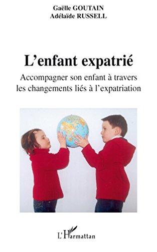 L'enfant expatrié: Accompagner son enfant à travers les changements liés à l'expatriation par Adélaïde Russell