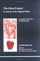 The Eden Project: In Search of the Magical Other - Jungian Perspective on Relationship (Studies in Jungian Psychology by Jungian Analysts)