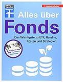 Alles über Fonds: Das Wichtigste zu ETF, Rendite, Kosten und Strategien - Für Einsteiger und Fortgeschrittene I Von Stiftung Warentest - Stefanie Kühn, Markus Kühn