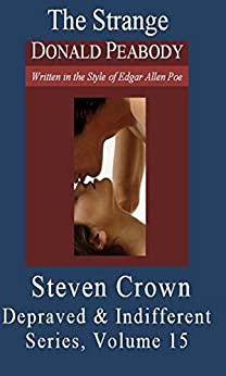 The Strange Donald Peabody: Depraved & Indifferent Series, Volume 15 (English Edition) par [Crown, Steven]