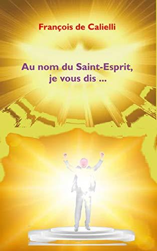 Couverture du livre Au Nom du Saint Esprit, Je vous dis ... (fiction spirituelle)