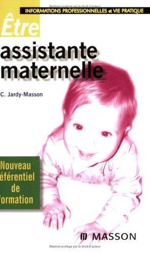 Etre assistante maternelle : Informations professionnelles et vie pratique de Claire Jardy-Masson (6 fvrier 2008) Broch