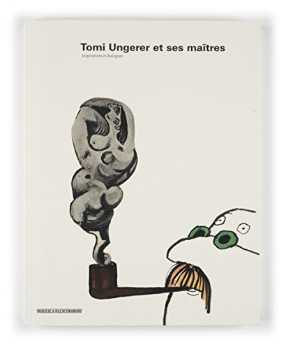 Tomi Ungerer et ses maîtres. Inspirations et dialogues par Collectif