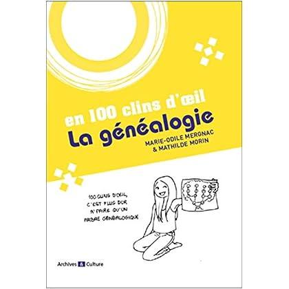 La généalogie en 100 clins d'oeil: 100 clins d'oeil, c'est plus dur à faire qu'un arbre généalogique