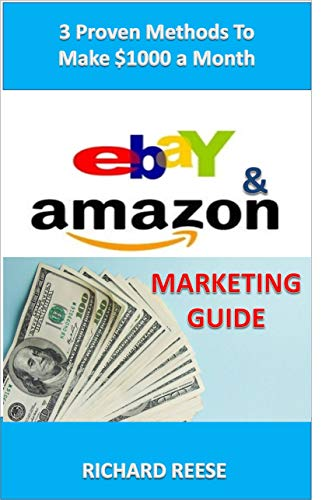 eBay & Amazon Marketing Guide: 3 Proven Methods To Make $1000 a Month (Financial Freedom Book 1) (English Edition)