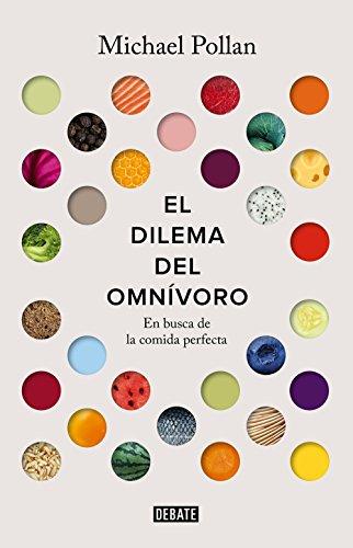 El dilema del omnívoro: En busca de la alimentación perfecta por Michael Pollan