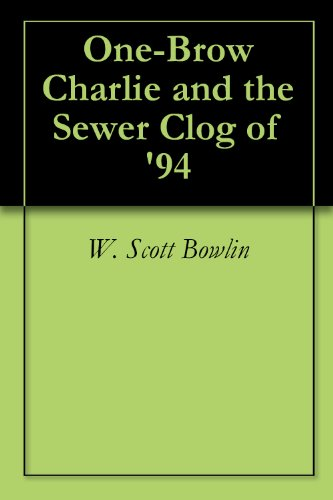 One-Brow Charlie and the Sewer Clog of '94 (English Edition)