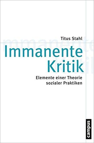 Immanente Kritik: Elemente einer Theorie sozialer Praktiken (Theorie und Gesellschaft)