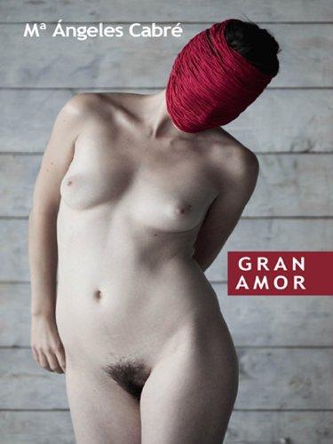 Gran amor (Poesía) por Mª Ángeles Cabré