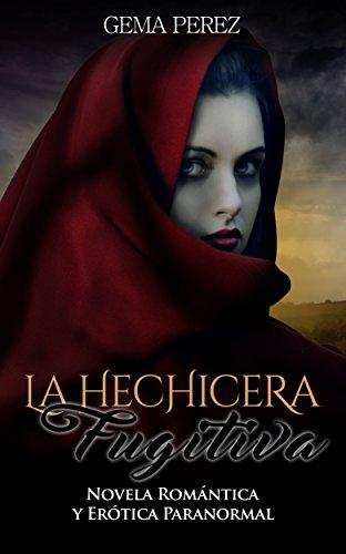 La Hechicera Fugitiva: Novela Romántica y Erótica Paranormal (Fantasía) de [Perez,