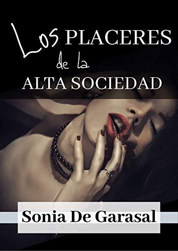 Los placeres de la alta sociedad (Deseos oscuros nº 2) de Sonia De Garasal