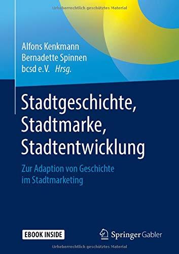 Stadtgeschichte, Stadtmarke, Stadtentwicklung: Zur Adaption von Geschichte im Stadtmarketing