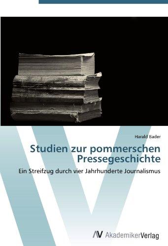 Studien zur pommerschen Pressegeschichte: Ein Streifzug durch vier Jahrhunderte Journalismus