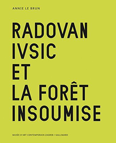Radovan Ivsic et la forêt insoumise par Annie Le Brun