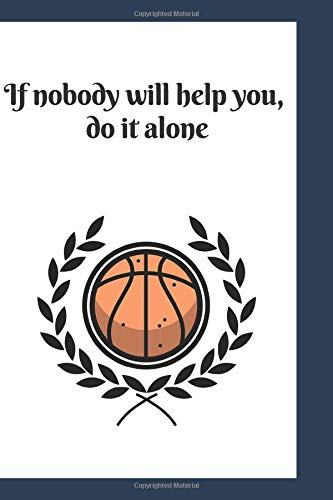 If Nobody Will Help You, Do it Alone: Basketball Motivation Notebook, Journal, Diary (110 Pages, Blank, 6 x 9) por Notebook Designs