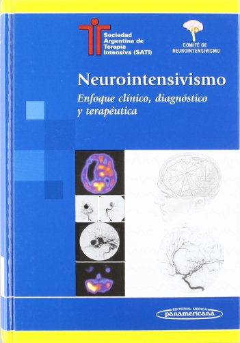 SATI:Neurointensivismo: Enfoque clínico, diagnóstico y terapéutica por Sociedad Argentina De Terapia Intensiva