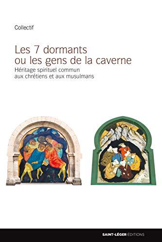 Les Sept Dormants Ou les Gens de la Caverne - Héritage spirituel commun aux Chrètiens et aux musulmans