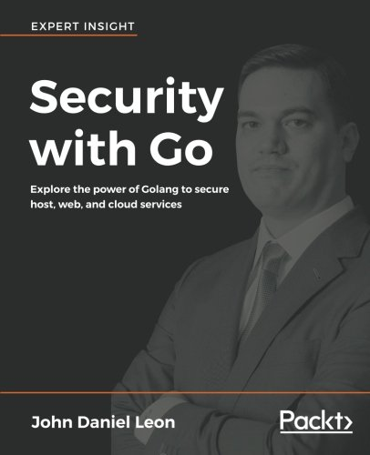 Security with Go: Explore the power of Golang to secure host, web, and cloud services (English Edition)