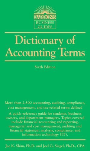 Dictionary of Accounting Terms, 6th Ed (Barron's Business Dictionaries) (Barron's Business Guides) by Dr. Jae K. Shim (18-Aug-2014) Paperback