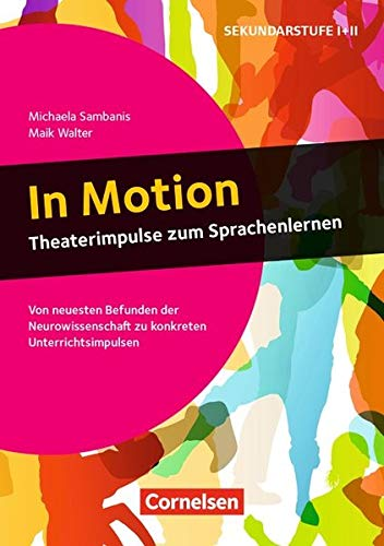 In Motion - Theaterimpulse zum Sprachenlernen: Von neuesten Befunden der Neurowissenschaft zu konkreten Unterrichtsimpulsen. Buch