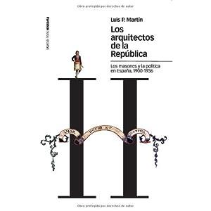 Los arquitectos de la República: Los masones y la política en España, 1900-1936 (Estudios)