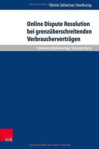 Online Dispute Resolution bei grenzüberschreitenden Verbraucherverträgen: Europäisches und globales Regelungsmodell im Vergleich (Schriften zum ... und zur Rechtsvergleichung, Band 41)