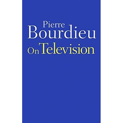 On Television by Pierre Bourdieu (2011-03-29)