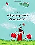 ¿Soy pequeña? Ar as maza?: Libro infantil ilustrado español-lituano (Edición bilingüe)