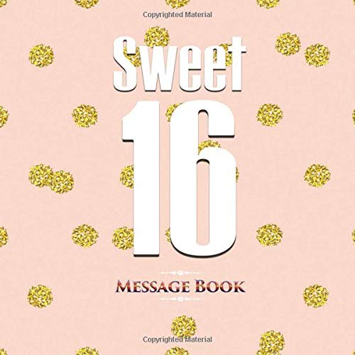 Sweet 16 Message Book: Guest  Log For Family & Friends To Write In Comments Best Wishes (Sweet Sixteen Gifts, Band 45)