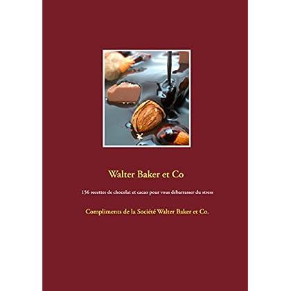 156 recettes de chocolat et cacao pour vous débarrasser du stress: Compliments de la Société Walter Baker et Co.
