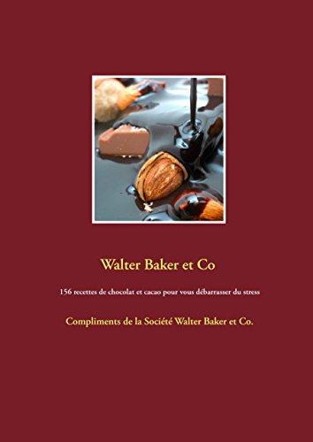 156 recettes de chocolat et cacao pour vous débarrasser du stress: Compliments de la Société Walter Baker et Co. par Walter Baker et Co Walter Baker et Co