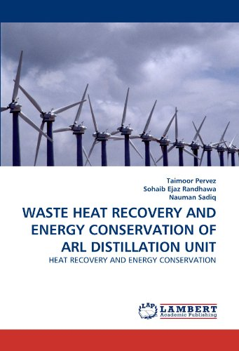 WASTE HEAT RECOVERY AND ENERGY CONSERVATION OF ARL DISTILLATION UNIT: HEAT RECOVERY AND ENERGY CONSERVATION -