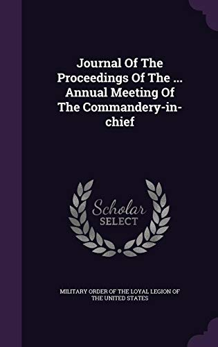 Journal Of The Proceedings Of The ... Annual Meeting Of The Commandery-in-chief