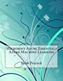 [(Microsoft Azure Essentials Azure Machine Learning)] [By (author) Jacob J Peacock] published on (August, 2015)