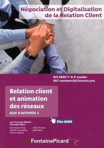 Relation client et animation des réseaux BTS NDRC 1e et 2e années DUT commercial/Licences Pro : Bloc d'activités 3 par Collectif