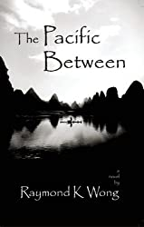 The Pacific Between by Raymond K. Wong (2006-02-15)