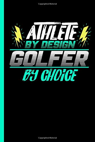 Athlete By Design Golfer By Choice: Notebook & Journal Or Diary For Golf Sports Lovers - Take Your Notes Or Gift It To Buddies, Lined Ruled Paper Date (120 Pages, 6x9