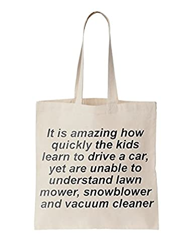 It is amazing how quickly the kids learn to drive a car, yet are unable to understand lawn mower, snowblower and vacuum cleaner printed Tote