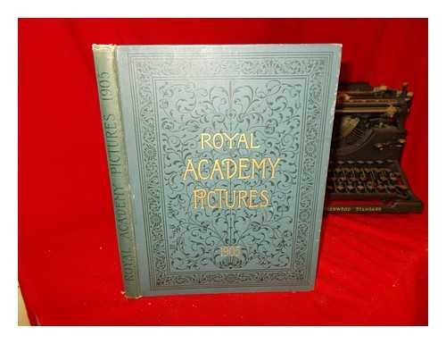 Royal Academy Pictures 1905. Illustrating the hundred and thrity-seventh exhibition of the Royal Academy