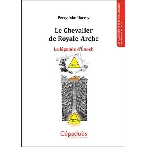 Le Chevalier de Royale-Arche. La légende d'Énoch.