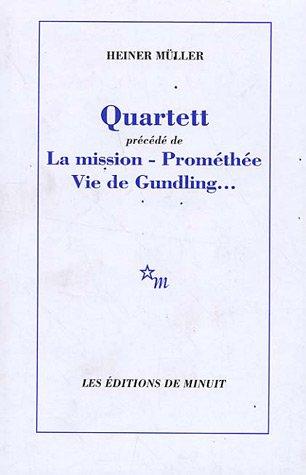 Quartett : Précédé de La mission ; Prométhée ; Vie de Gundling...