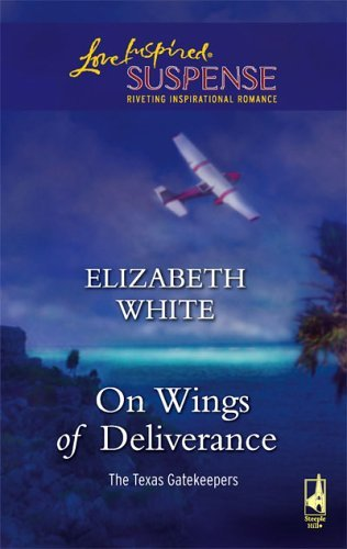 On Wings of Deliverance (The Texas Gatekeepers, Book 3) (Steeple Hill Love Inspired Suspense #20) by Elizabeth White (2006-04-01)