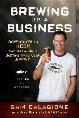 Brewing Up a Business( Adventures in Beer from the Founder of Dogfish Head Craft Brewery)[BREWING UP A BUSINESS REV/E][Paperback]