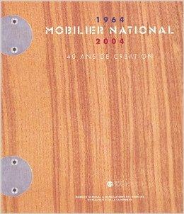 Mobilier national (1964-2004) : 40 ans de cration de Myriam Zuber-Cupissol,Arnauld Brejon de Lavergne ,Valrie Guillaume ( 15 octobre 2004 )