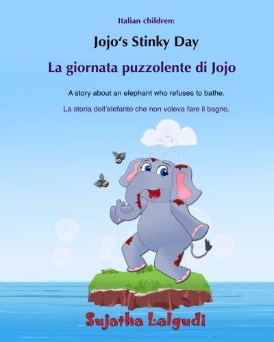 Bilingual Italian: Jojo's Stinky day: Children's Picture Book English-Italian (Bilingual Edition), Bath time book, A bilingual picture book in Italian ... Edition), elephant childrens book: Volume 3
