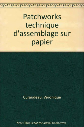 Patchworks : Technique d'assemblage, sur papier par Véronique Curaudeau, Brigitte Fargetton