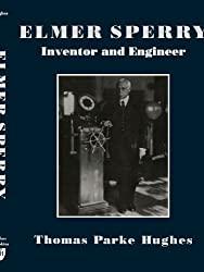 Elmer Sperry: Inventor and Engineer (Johns Hopkins Studies in the History of Technology) by Thomas Parke Hughes (1993-10-01)